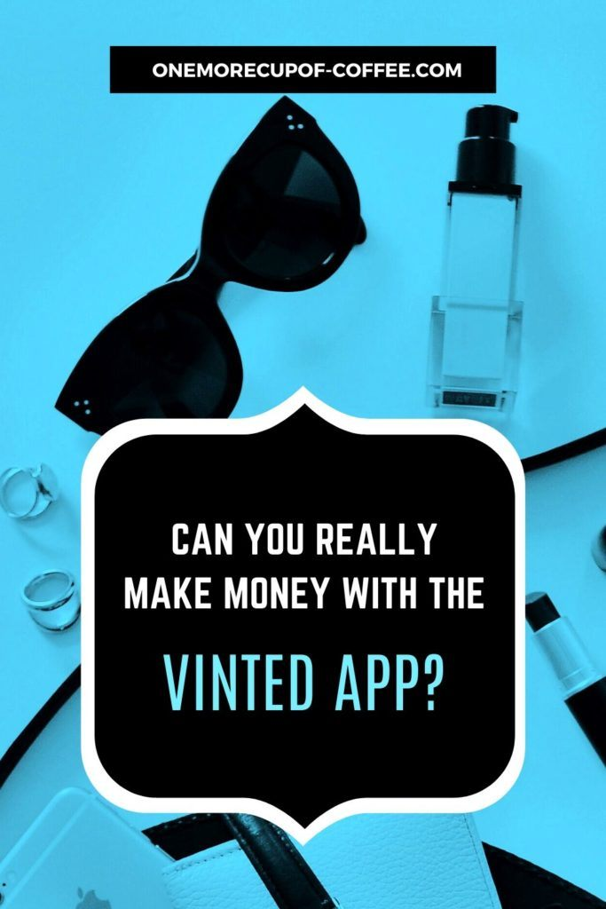 Can You Really Make Money With The Vinted App?