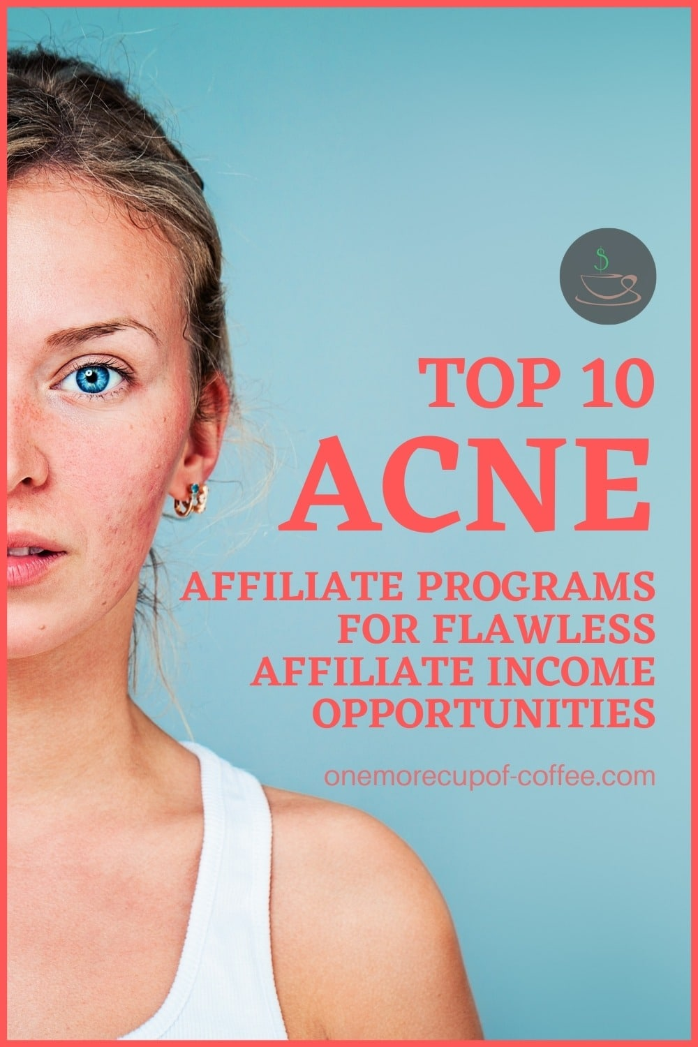 """closeup image of a woman in white tank top with mild acne, with text overlay """"Top 10 Acne Affiliate Programs For Flawless Affiliate Income Opportunities"""""""