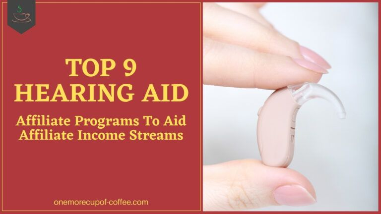 Top 9 Hearing Aid Affiliate Programs To Aid Affiliate Income Streams featured image