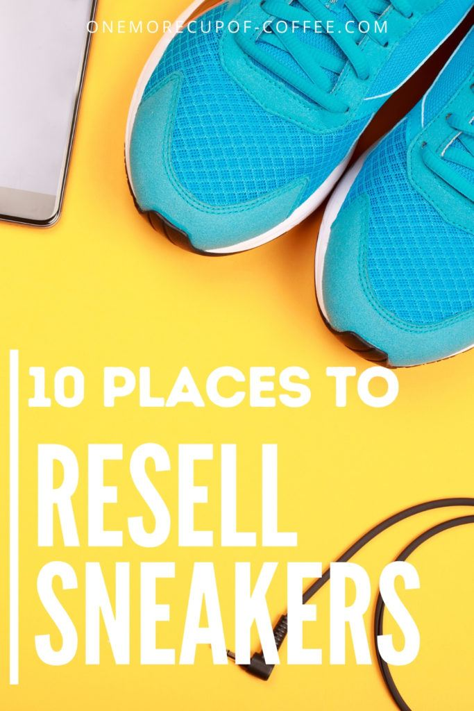 """top view of a pair of blue sneakers, headphone, and smart phone with text overlay """"10 Places To Resell Sneakers"""""""