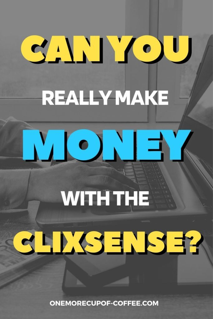 """black and white close-up image of hands working on laptop, with yellow, white, and blue overlay text """"Can You Really Make Money With ClixSense"""""""