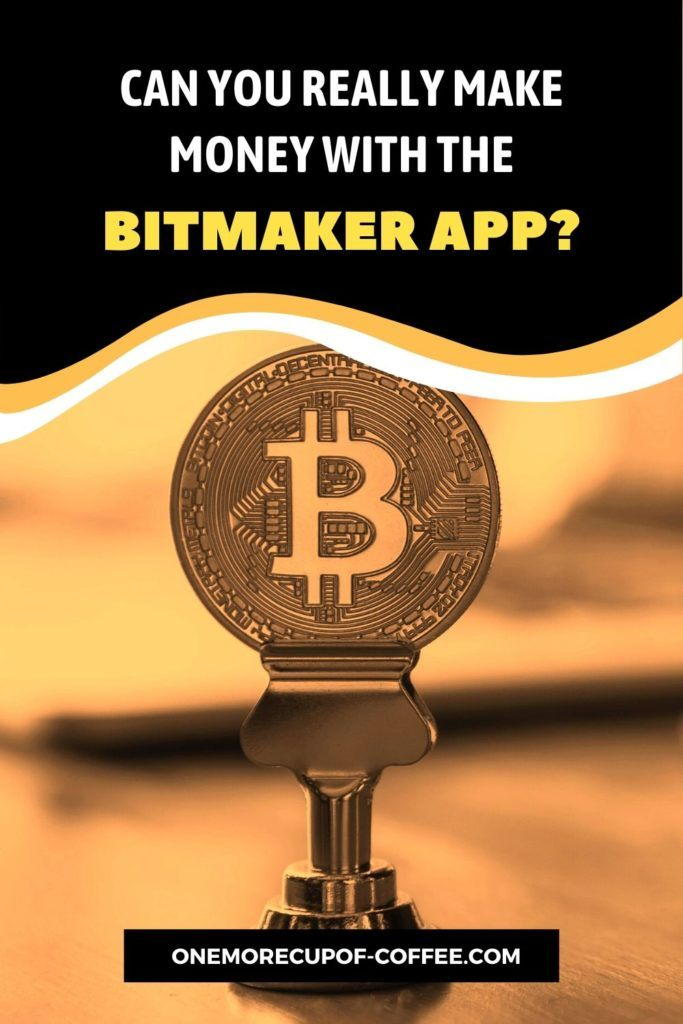 Can You Really Make Money With The BitMaker App?