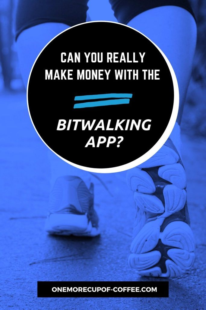 Can You Really Make Money With The Bitwalking App?