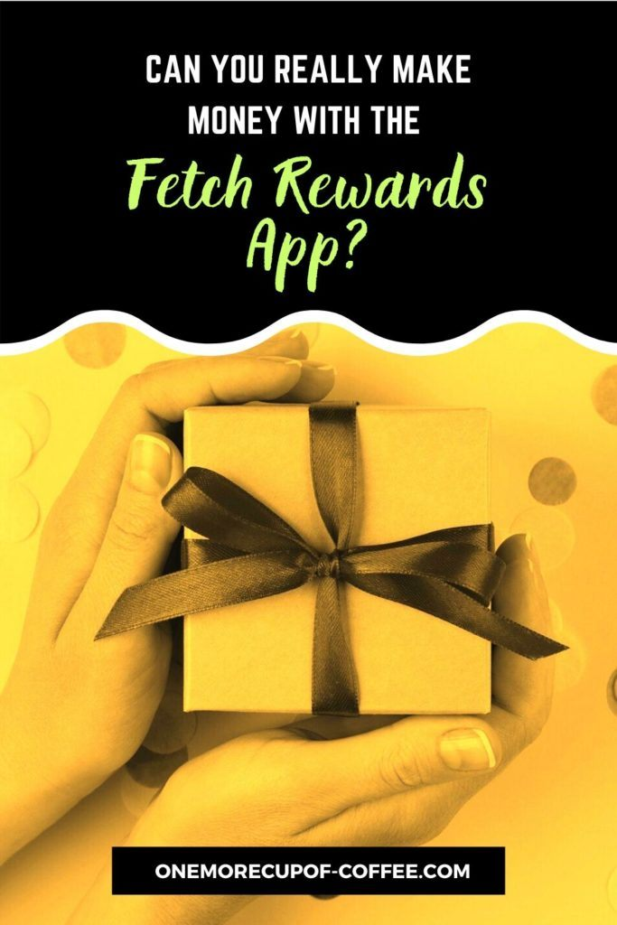 """image in yellow tint of hands holding a small gift box with ribbon, with text """"Can You Really Make Money With The Fetch Rewards App"""" at the top"""