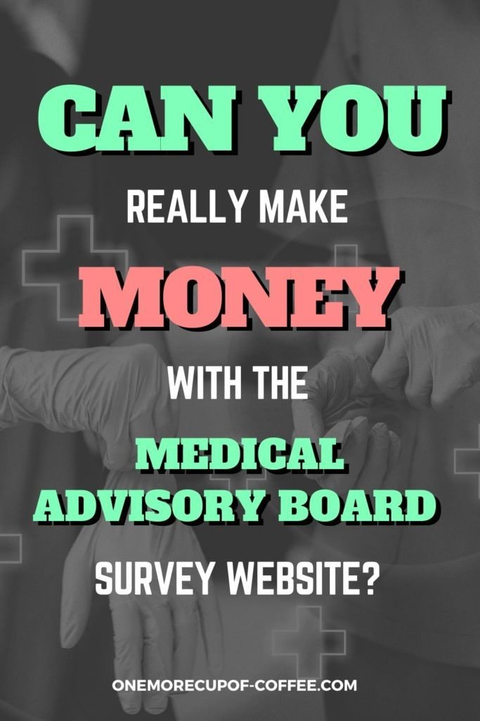 Can You Really Make Money With The Medical Advisory Board Survey Website?