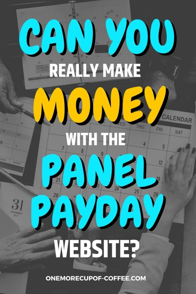 """overlay text """"Can You Really Make Money With The Panel PayDay Website"""" on black and white background of calendars spread over meeting table"""