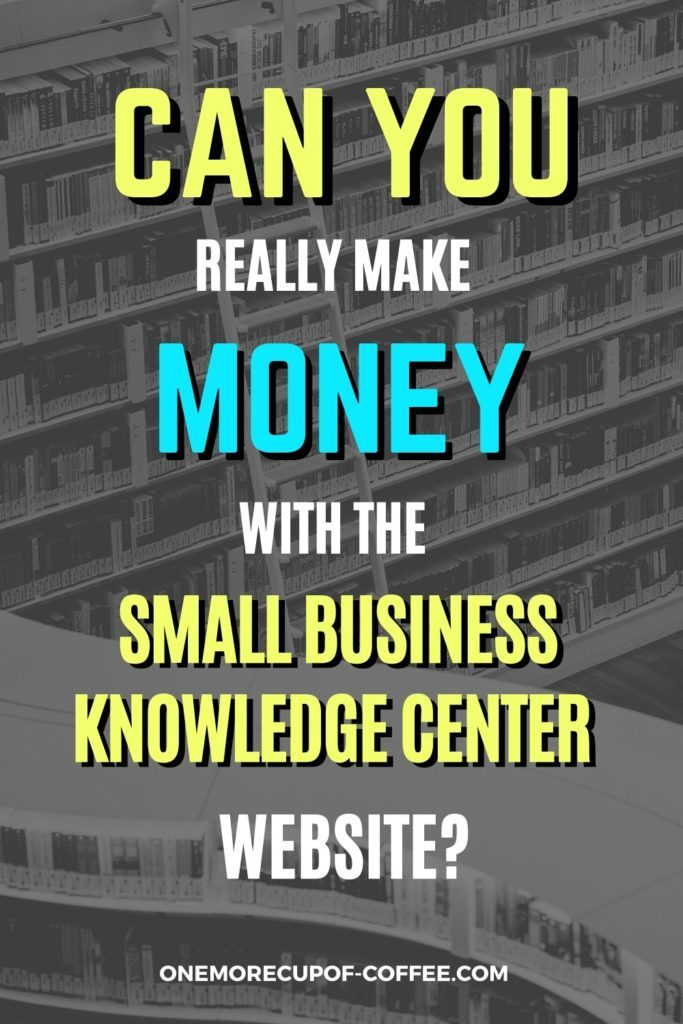 Can You Really Make Money With The Small Business Knowledge Center Website?