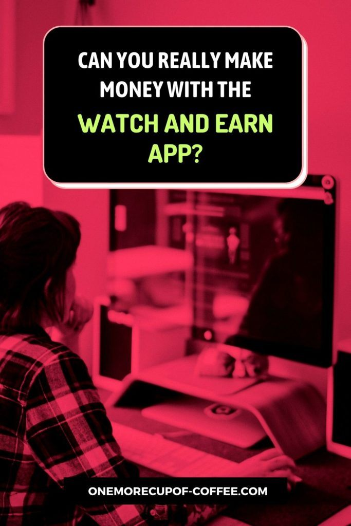 Can You Really Make Money With The Watch And Earn App?