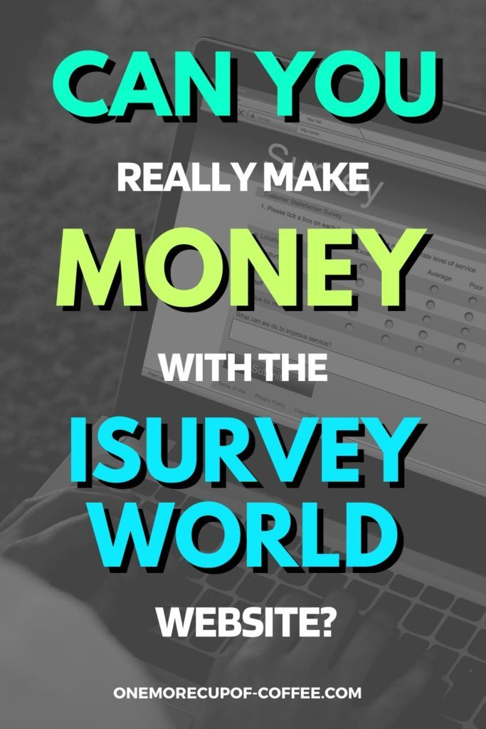 """black and white background of hands on laptop with blue and green text overlay """"Can You Really Make Money With The iSurveyWorld Website"""""""