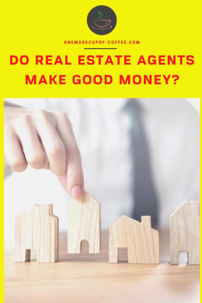 """yellow green background with close up image of hand arranging little wooden houses on the table, with red text on top """"Do Real Estate Agents Make Good Money"""""""