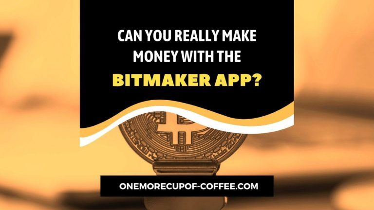 Make Money With The BitMaker App Featured Image