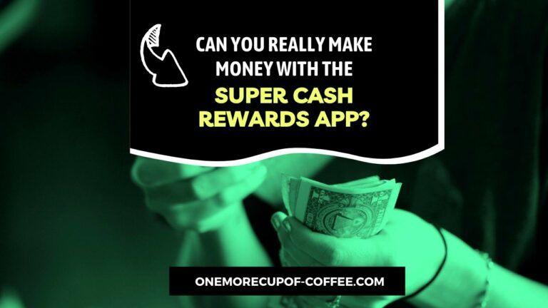 Make Money With The Super Cash Rewards App Featured Image