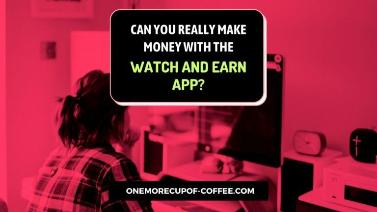 Make Money With The Watch And Earn App Featured Image