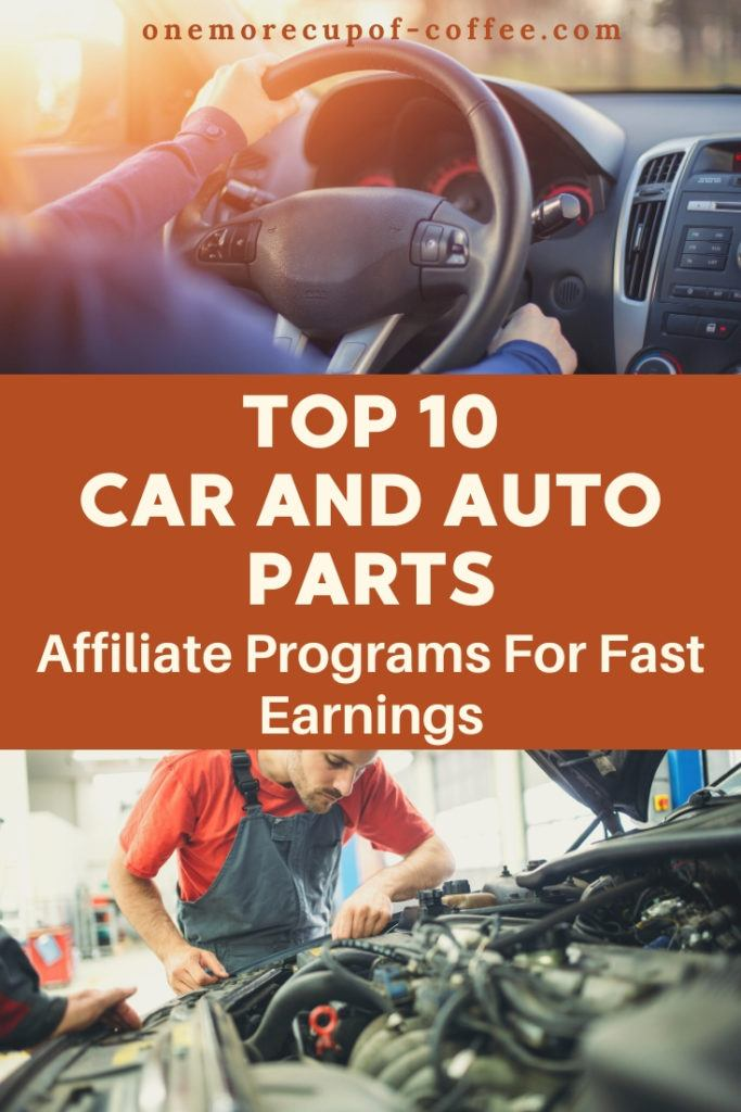 """man driving on top and man working on car engine at the bottom with text """"Top 10 Car and Auto Parts Affiliate Programs For Fast Earnings"""" at the middle"""