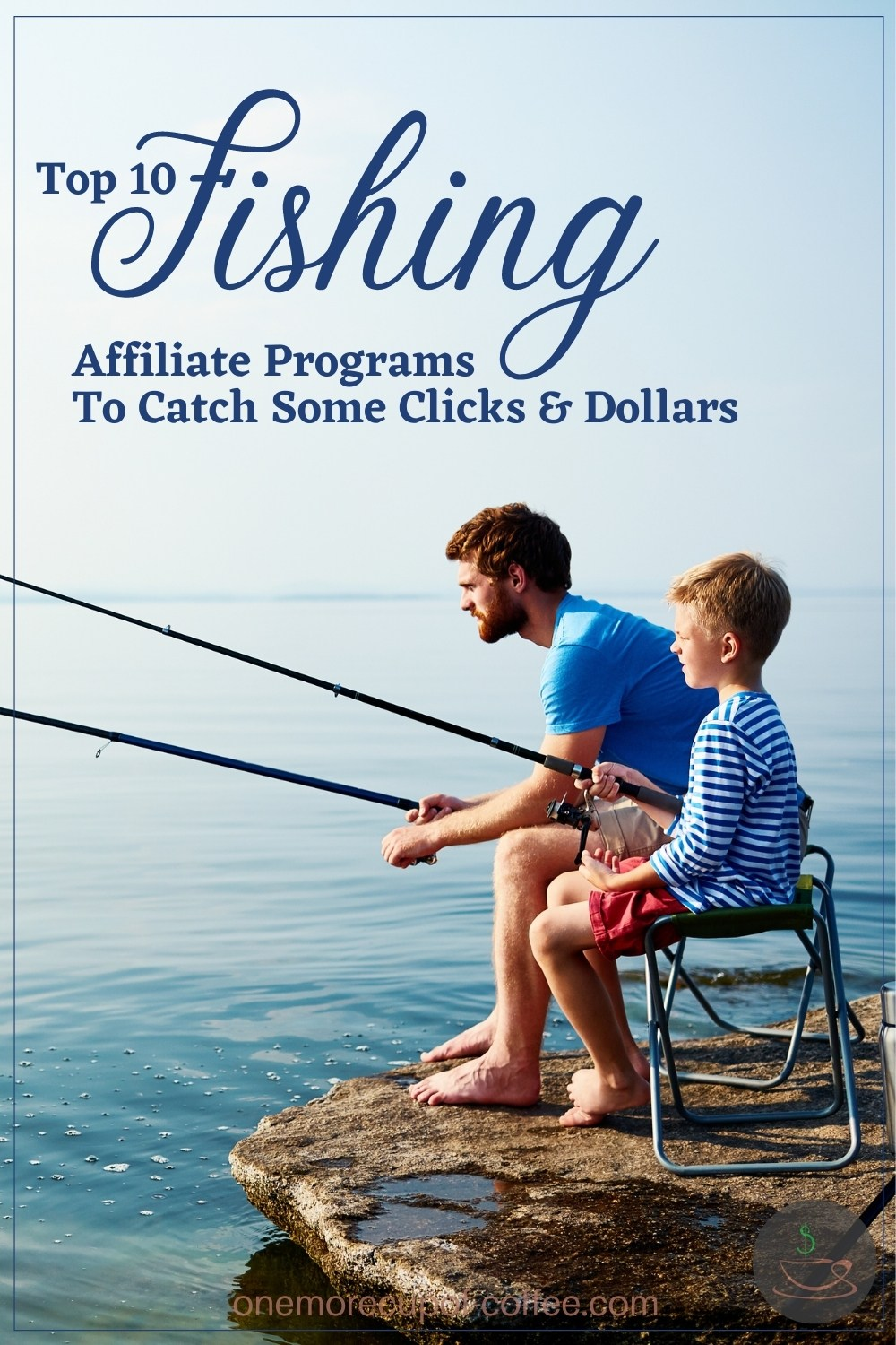 """barefooted father and son on a rock ledge fishing, with text overlay """"Top 10 Fishing Affiliate Programs To Catch Some Clicks & Dollars"""""""