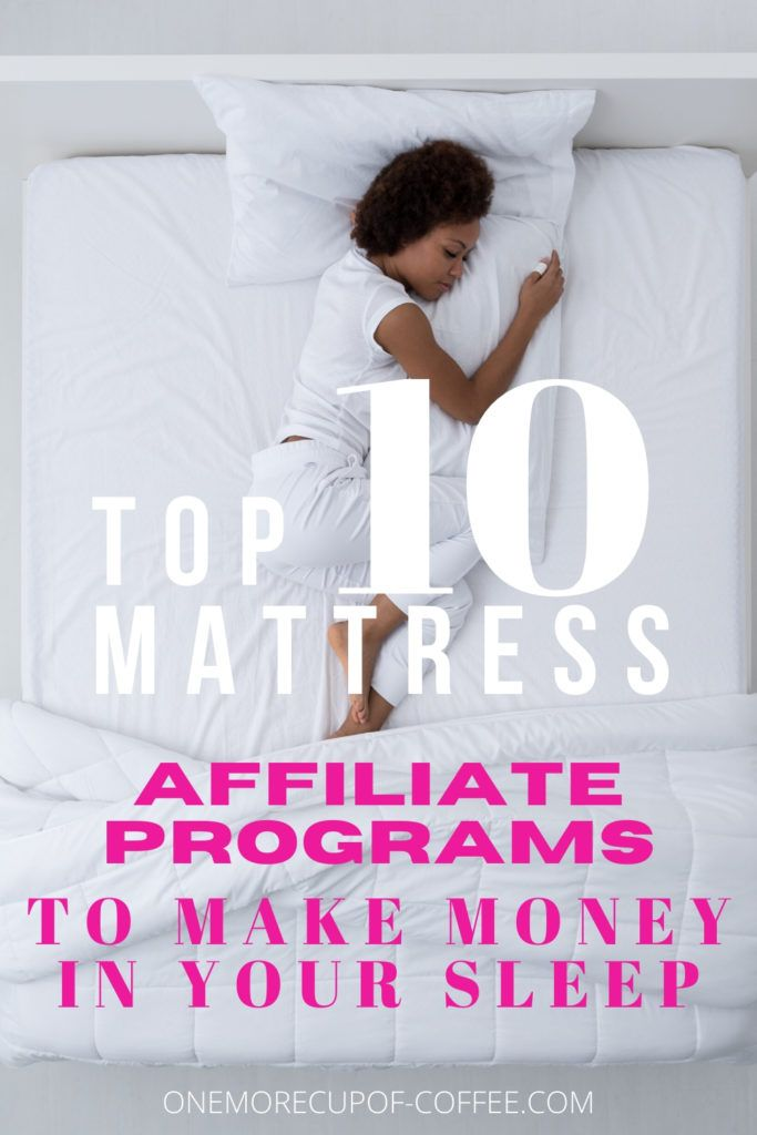 """woman sleeping on a bed with overlay text """"Top 10 Mattress Affiliate Programs To Make Money In Your Sleep"""""""