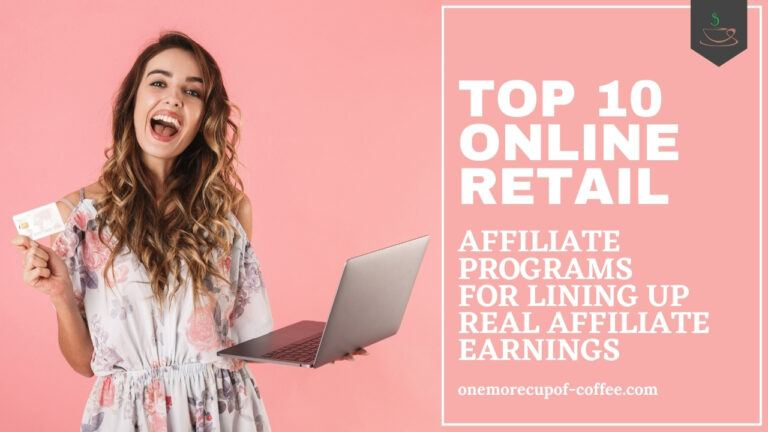 Top 10 Online Retail Affiliate Programs For Lining Up Real Affiliate Earnings featured image