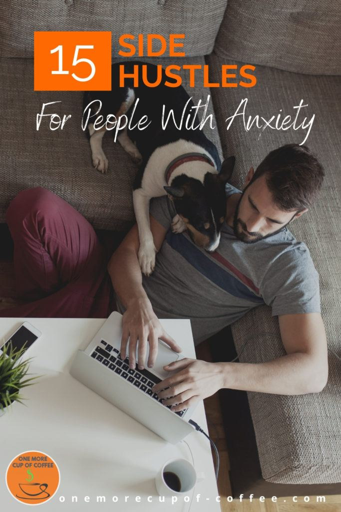 """background image of a man with his dog working at home on his laptop, with text overlay """"15 Side Hustles For People With Anxiety"""""""