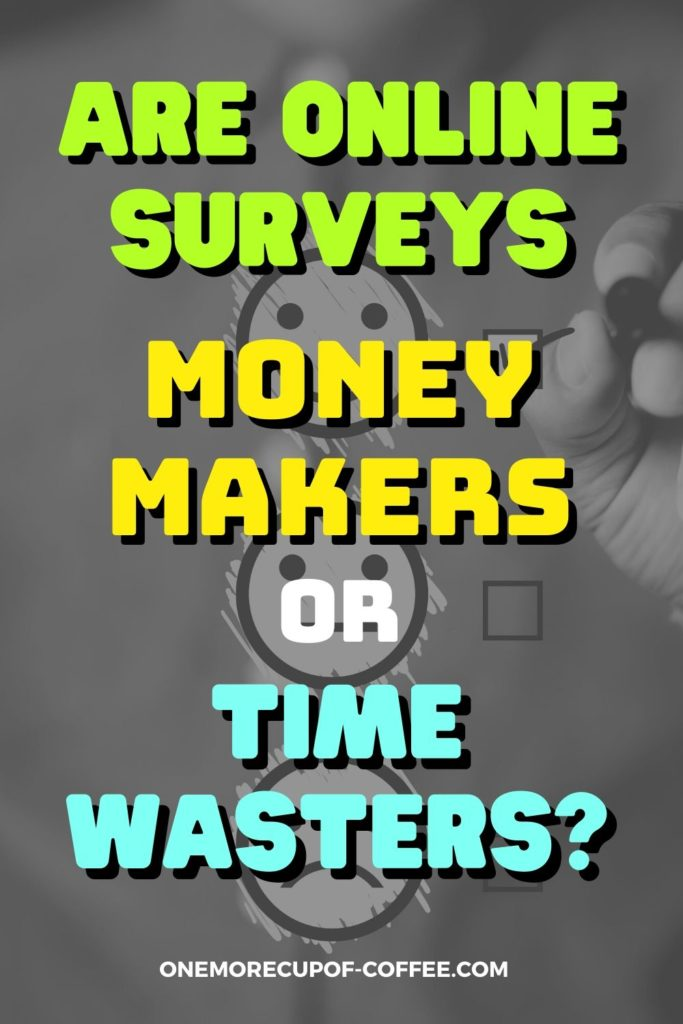 """black and white image of lined up emoticons and check box with a hand ticking the smiley emoticon, overlay text """"Are Online Surveys Money Makers or Time Wasters?"""""""