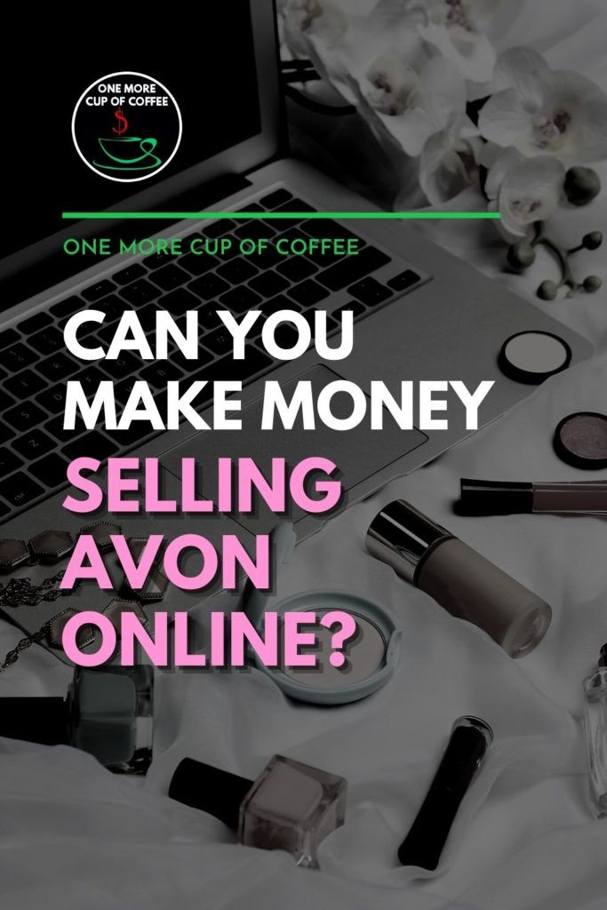 """black and white image of cosmetics scattered around an open laptop, with text overlay """"Can You Make Money Selling Avon Online?"""""""