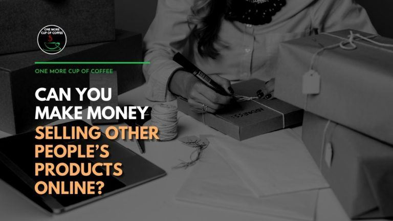 Can You Make Money Selling Other People's Products Online Featured Image