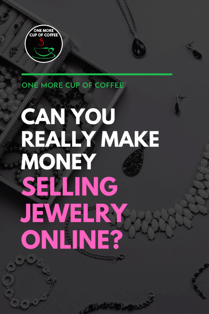 Can You Really Make Money Selling Jewelry Online One More Cup Of Coffee
