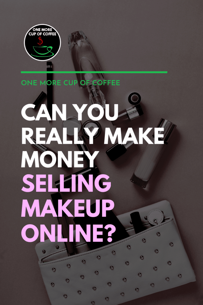 """makeup products and makeup bag, with text overlay """"Can You Really Make Money Selling Makeup Online?"""""""