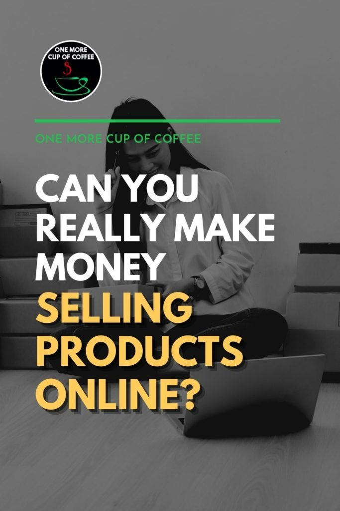 """black and white image of a woman on the floor holding a package in front of an open laptop with pile of packages behind her, with text overlay """"Can You Really Make Money Selling Products Online?"""""""