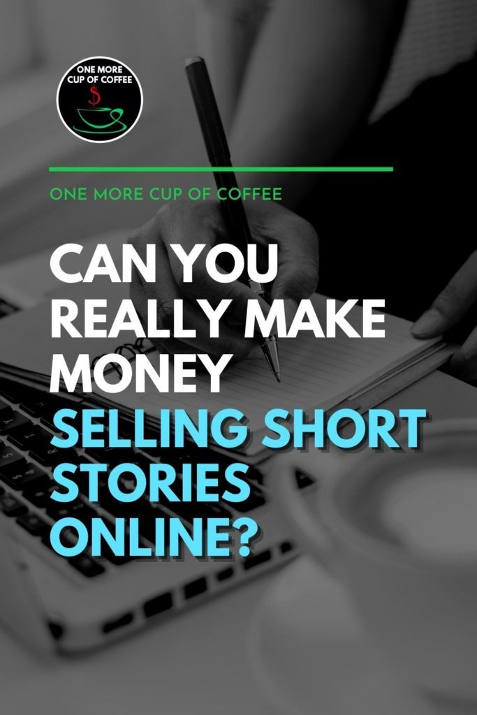 """black and white closeup image of hand writing on notepad in front of an open laptop and cup of coffee, with text overlay """"Can You Really Make Money Selling Short Stories Online?"""""""