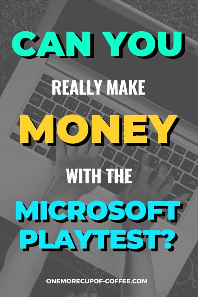 """black and white closeup image of hands on laptop, with text overlay """"Can You Really Make Money With Microsoft Playtest?"""""""