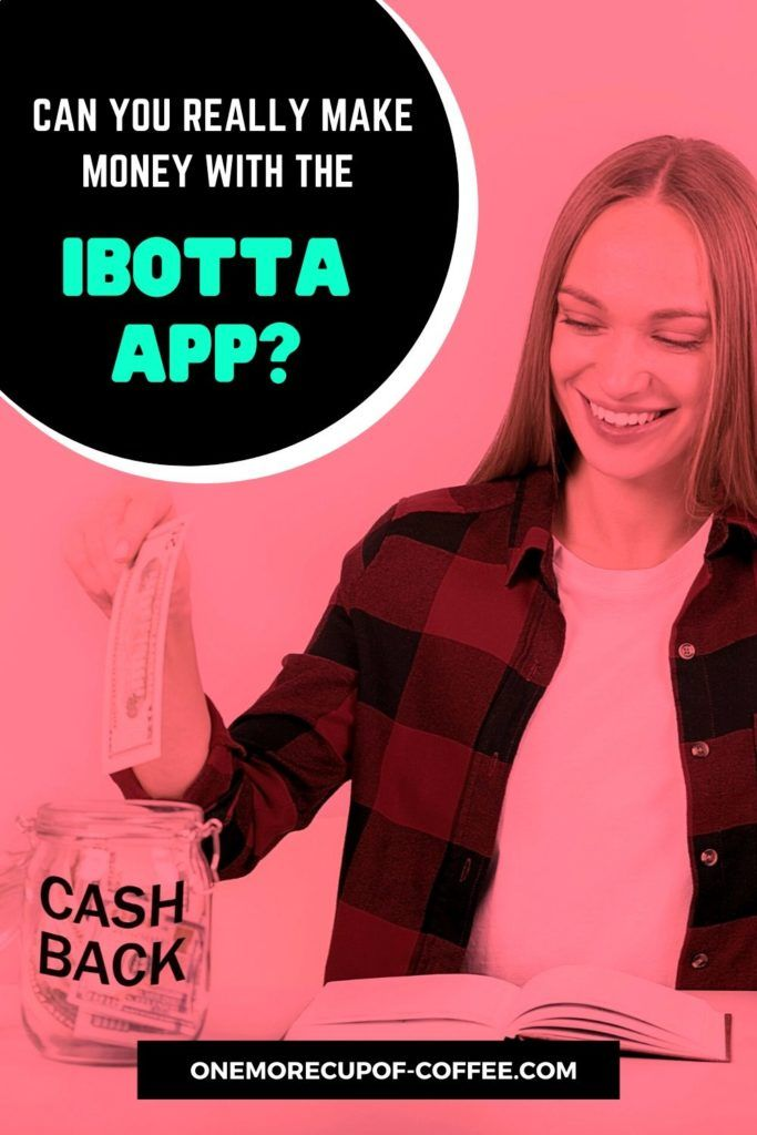 """pink tint image of woman in red plaid shirt putting dollar bill in a jar marked 'cash back' on it, with text overlay """"Can You Really Make Money With The Ibotta App?"""""""