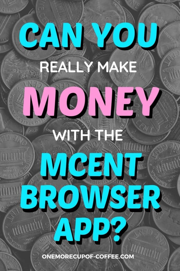"""black and white background image of coins with overlay text """"Can You Really Make Money With The mCent Browser App?"""""""