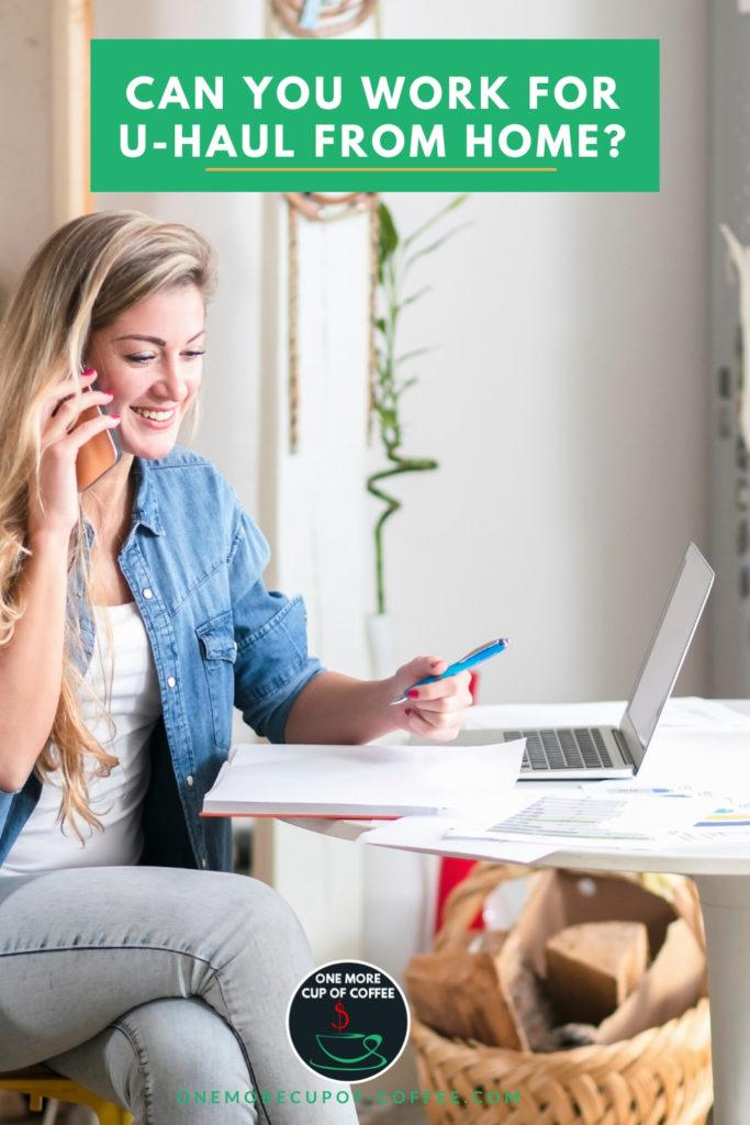 """woman on her laptop and phone working from home, with overlay text """"Can You Work For U-Haul From Home?"""""""