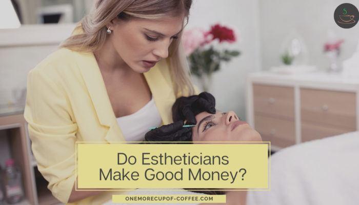 Do Estheticians Make Good Money_ feature image