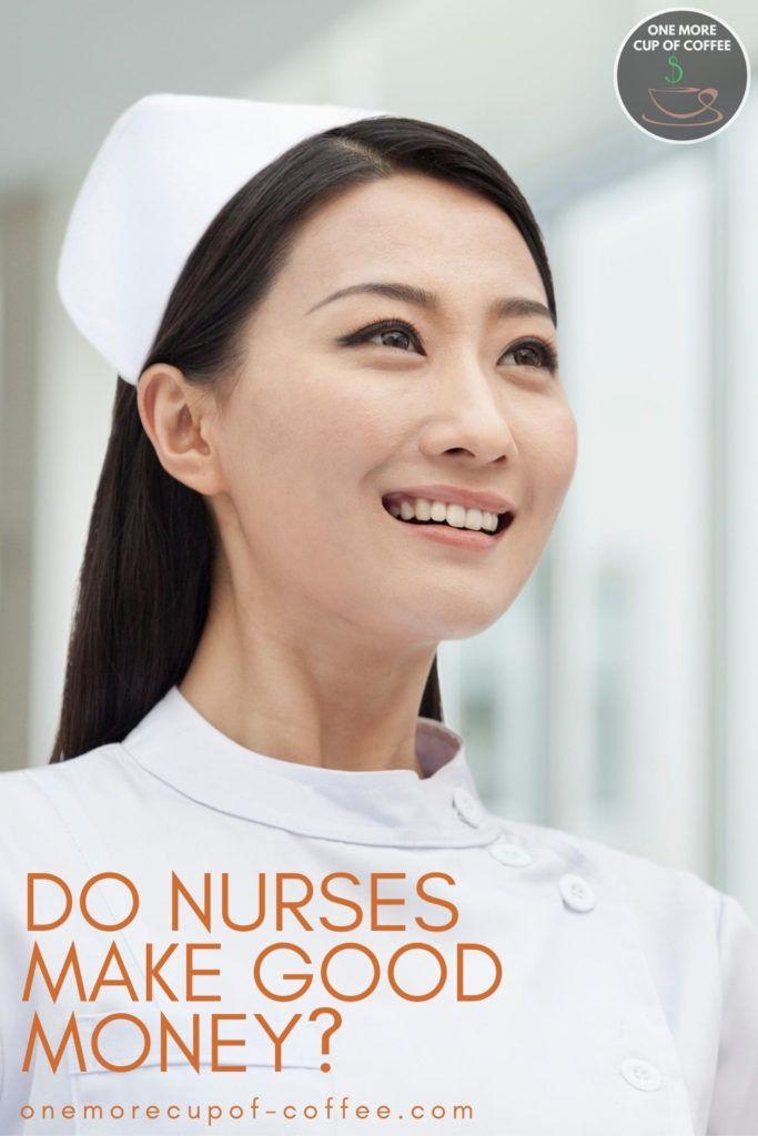 closeup image of a female nurse in white uniform, with text overlay Do Nurses Make Good Money?
