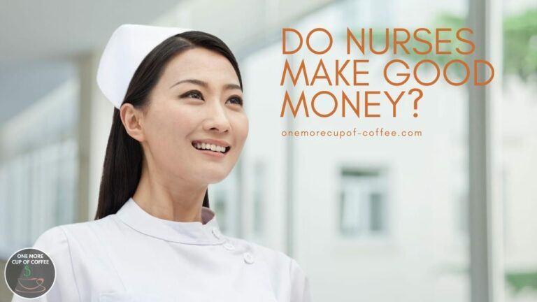 Do Nurses Make Good Money featured image