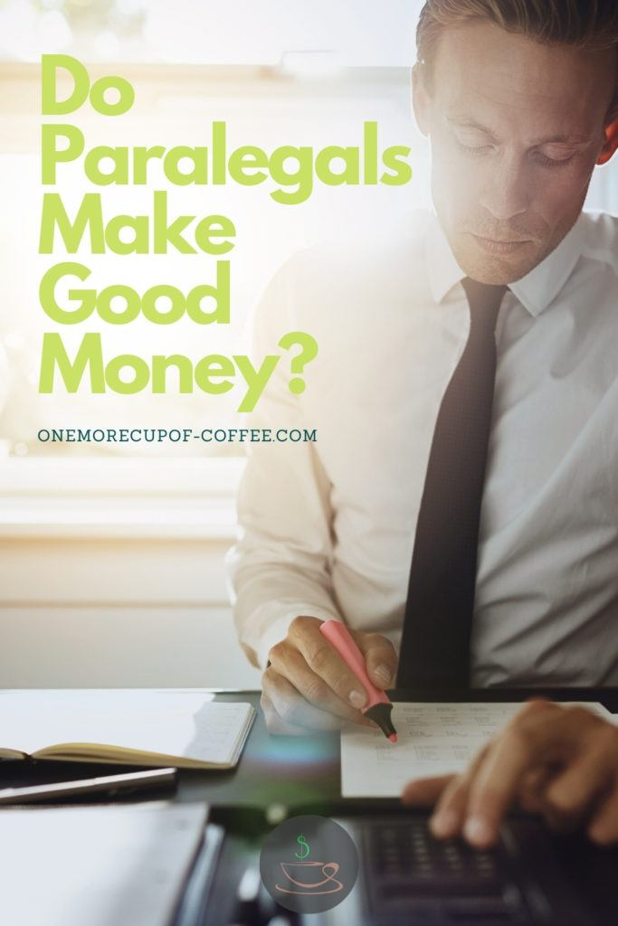 """a male paralegal working on his desk, with green text overlay """"Do Paralegals Make Good Money?"""""""