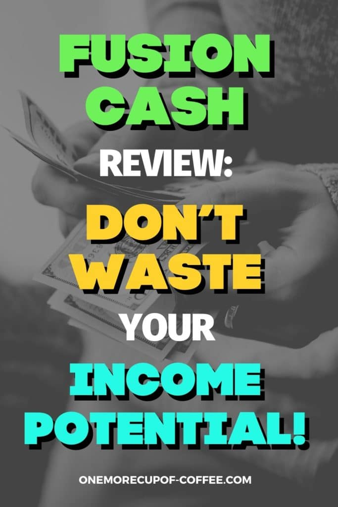 """black and white closeup image of hands counting dollar bills, with text overlay """"Fusion Cash Review Don't Waste Your Income Potential"""""""