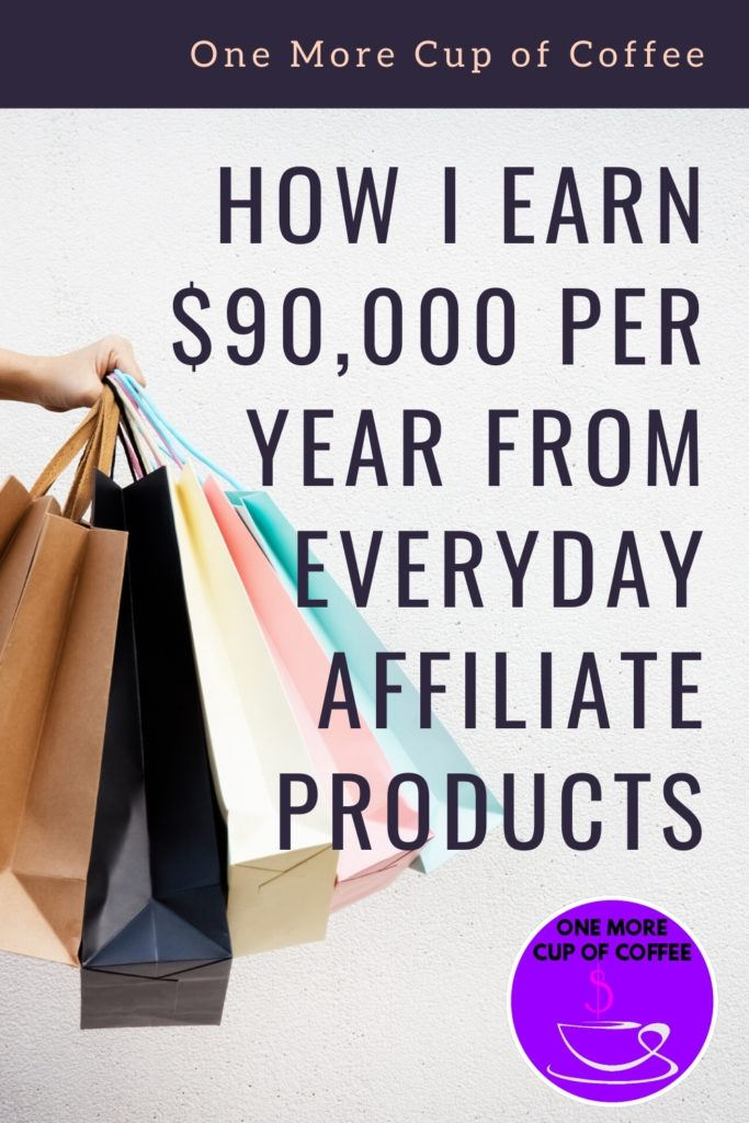 How I Earn $90,000 Per Year From Everyday Affiliate Products