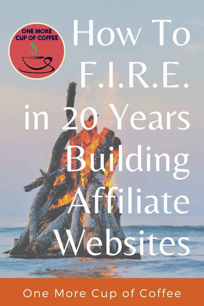 How To F.I.R.E. in 20 Years Building Affiliate Websites