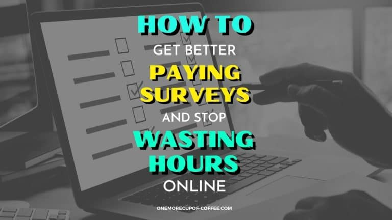 How To Get Better Paying Surveys And Stop Wasting Hours Online Featured Image