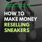"""black and white image of rubber shoes with text overlay """"How To Make Money Reselling Sneakers"""""""