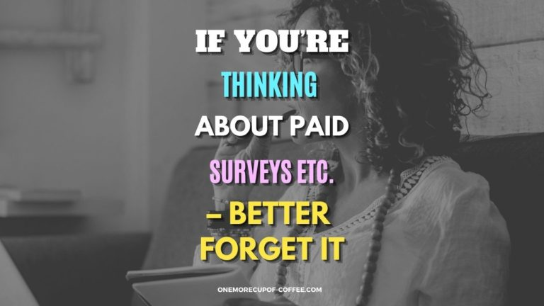 If You're Thinking About Paid Surveys Etc. – Better Forget It Featured Image