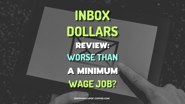 Inbox Dollars Review Worse Than A Minimum Wage Job Featured Image