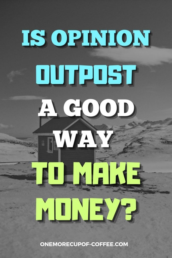 """black and white image of an outpost, with text overlay Is Opinion Outpost A Good Way To Make Money?"""""""