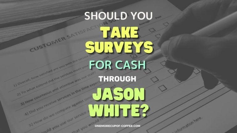 Should You Take Surveys For Cash Through Jason White Featured Image