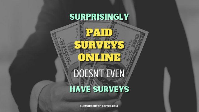 Surprisingly Paid Surveys Online Doesn't Even Have Surveys Featured Image