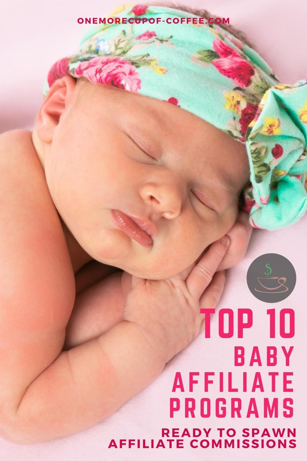 """sleeping baby with floral head band on a pink blanket, with text overlay """"Top 10 Baby Affiliate Programs Ready To Spawn Affiliate Commissions"""""""