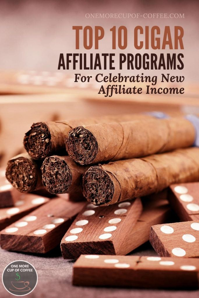 "pile of cigars on top of domino tiles pile with wooden box at the back, with text overlay ""Top 10 Cigar Affiliate Programs For Celebrating New Affiliate Income"""