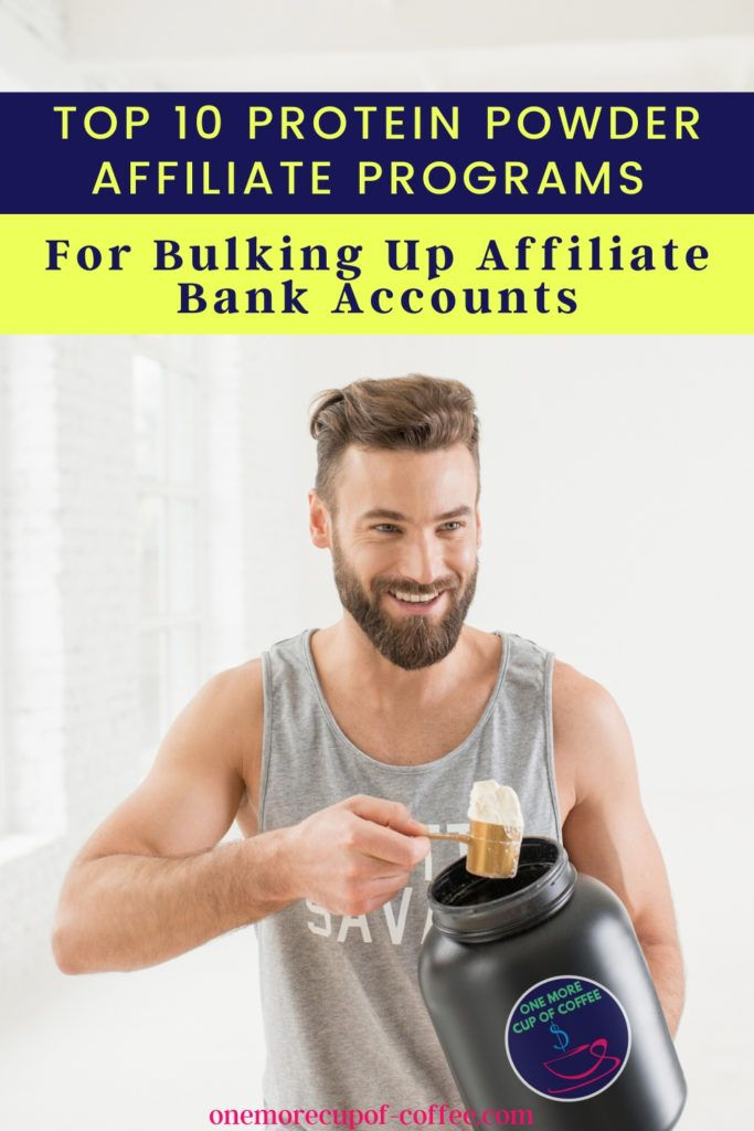 """bulky bearded man scooping out protein powder in a big jar, with text overlay at the top """"Top 10 Protein Powder Affiliate Programs For Bulking Up Affiliate Bank Accounts"""""""
